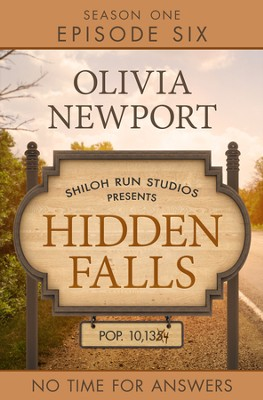 Hidden Falls: No Time for Answers - Episode 6 - eBook  -     By: Olivia Newport