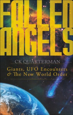 Fallen Angels: Giants, UFO Encounters and The New World Order  -     By: C.K. Quarterman
