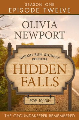 Hidden Falls: The Groundskeeper Remembered - Episode 12 - eBook  -     By: Olivia Newport