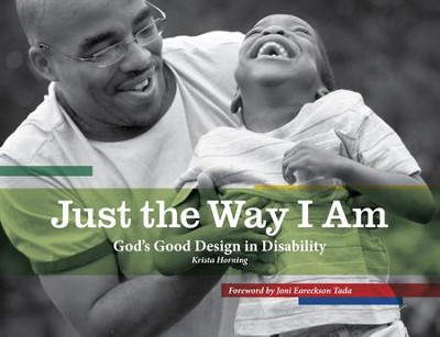 Just the Way I Am: God's Good Design in Disability  -     By: Krista Horning