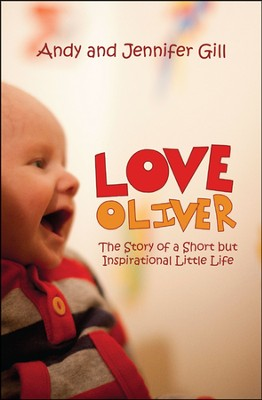 Love Oliver: The Story of a Short but Inspirational Little Life  -     By: Andy Gill, Jennifer Gill