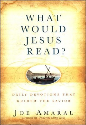 What Would Jesus Read?: Daily Devotions That Guided The Savior  -     By: Joe Amaral