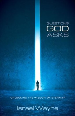 Questions God Asks: Unlocking the Wisdom of Eternity - eBook  -     By: Israel Wayne