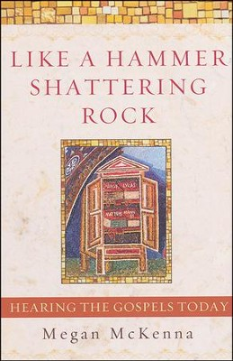 Like a Hammer Shattering Rock: Hearing the Gospels Today  -     By: Megan McKenna