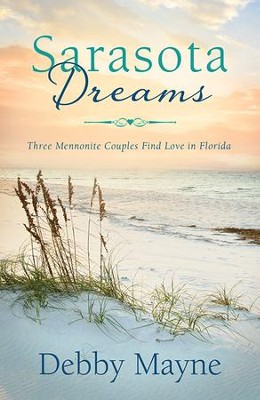 Sarasota Dreams: Three Mennonite Couples Find Love in Florida - eBook  -     By: Debby Mayne
