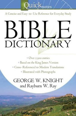 The Quicknotes Bible Dictionary - eBook  -     By: George W. Knight, Rayburn W. Ray