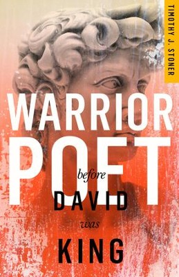 Warrior Poet: Before David Was King / Digital original - eBook  -     By: Timothy J. Stoner