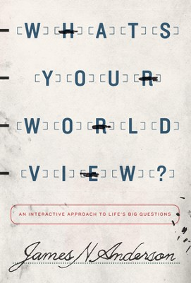 What's Your Worldview?: An Interactive Approach to Life's Big Questions - eBook  -     By: James N. Anderson
