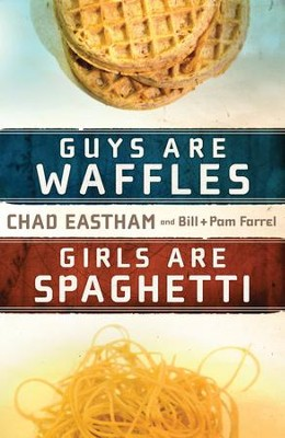 Guys Are Waffles, Girls Are Spaghetti - eBook  -     By: Chad Eastham, Bill Farrel, Pam Farrel
