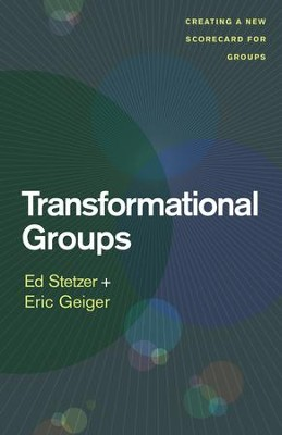 Transformational Groups: Creating a New Scorecard for Groups - eBook  -     By: Ed Stezer, Eric Geiger