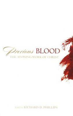 Precious Blood: The Atoning Work of Christ  -     Edited By: Richard D. Phillips     By: R.C. Sproul, Philip Graham Ryken, Carl R. Trueman
