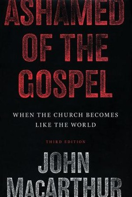 Ashamed of the Gospel: When the Church Becomes Like the World  -     By: John MacArthur