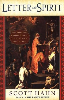 Letter and Spirit: From Written Text to Living Word in the Liturgy  -     By: Scott Hahn