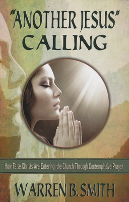 Another Jesus Calling: How False Christs are Entering the Church through Contemplative Prayer  -     By: Warren Smith