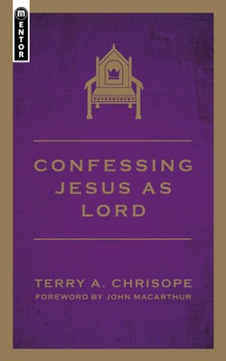 Confessing Jesus as Lord  -     By: Terry Chrisope