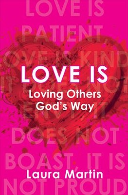 Love is: Loving Others God's Way  -     By: Laura Martin