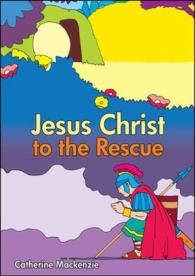 Jesus Christ - to the Rescue  -     By: Catherine Mackenzie