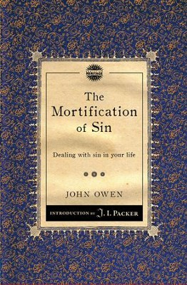 The Mortification of Sin: Dealing with sin in your life  -     By: John Owen