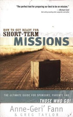 How to Get Ready for Short-Term Missions  -     By: Anne-Geri Fann, Greg Taylor