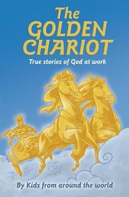 The Golden Chariot: True Stories of God at Work   -