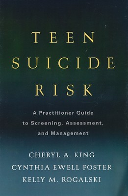 Teen Suicide Risk: A Practitioner Guide to Screening, Assessment, and Management  -     By: Cheryl A. King