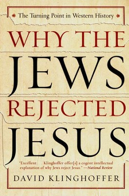 Why the Jews Rejected Jesus: The Turning Point in Western History  -     By: David Klinghoffer