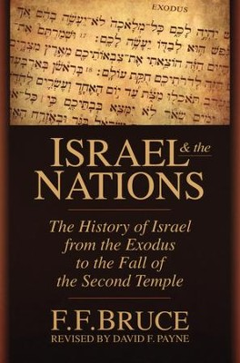 Israel & The Nations: The History of Israel from the Exodus to the Fall of the Second Temple  -     By: F.F. Bruce