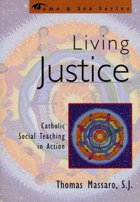 Living Justice: Catholic Social Teaching in Action   -     By: Thomas Massaro
