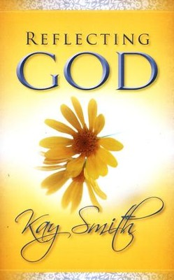 Reflecting God  -     By: Kay Smith