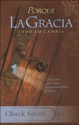 Porque La Gracia Todo lo Cambia  (Why Grace Changes Everything)  -     By: Chuck Smith