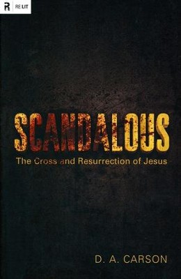 Scandalous: The Cross and Resurrection of Jesus  -     By: D.A. Carson