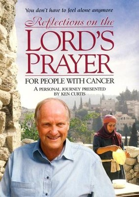 Reflections on the Lord's Prayer: For People with Cancer, DVD   -     By: Ken Curtis