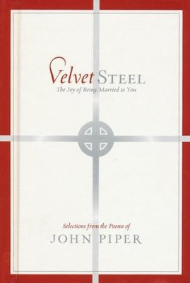 Velvet Steel: The Joy of Being Married to You--Selections from the Poetry of John Piper  -     By: John Piper