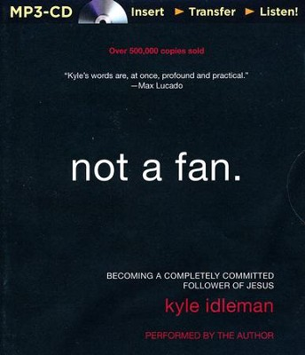 Not a Fan: Becoming a Completely Committed Follower of Jesus - unabridged audiobook on MP3 CD  -     Narrated By: Kyle Idleman     By: Kyle Idleman