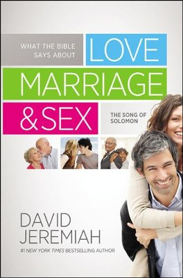 What the Bible Says About Love, Marriage & Sex: The Song of Solomon  -     By: Dr. David Jeremiah