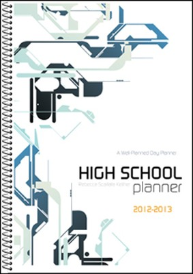 A Well-Planned Day High School 1 Year Planner (July  2012 - June 2013)  -     By: Rebecca Scarlata Keliher