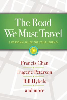 The Road We Must Travel: A Personal Guide For Your Journey - eBook  -     By: Francis Chan, Bill Hybels, Eugene H. Peterson