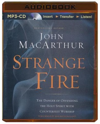 Strange Fire: The Danger of Offending the Holy Spirit with Counterfeit Worship - unabridged audiobook on MP3 CD  -     Narrated By: Maurice England     By: John MacArthur