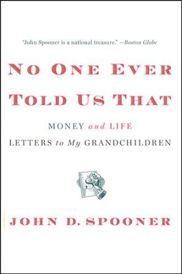 No One Ever Told Us That: Money and Life Letters to My Grandchildren  -     By: John D. Spooner