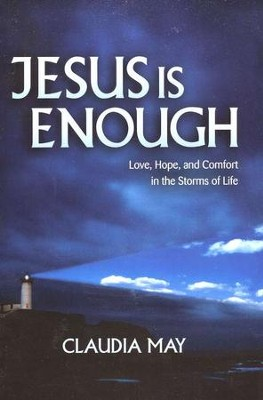 Jesus is Enough: Experiencing Hope, Comfort, and Contentment in the Storms of Life  -     By: Claudia May