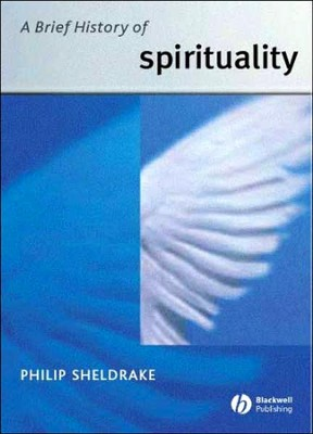 A Brief History of Spirituality Blackwell Brief Histories of Religion  -     By: Philip Sheldrake