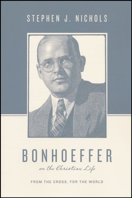Bonhoeffer on the Christian Life: From the Cross, for the World  -     By: Stephen J. Nichols
