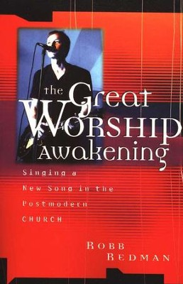The Great Worship Awakening: Singing a New Song in the Postmodern Church  -     By: Robert Redman