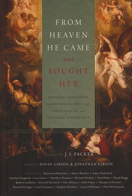 From Heaven He Came and Sought Her: Definite Atonement in Historical, Biblical, Theological, and Pastoral Perspective  -     Edited By: David Gibson, Jonathan Gibson     By: David Gibson & Jonathan Gibson, eds.