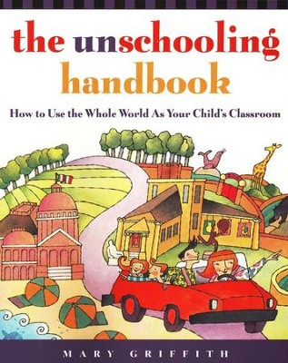 The Unschooling Handbook                         -     By: Mary Griffith