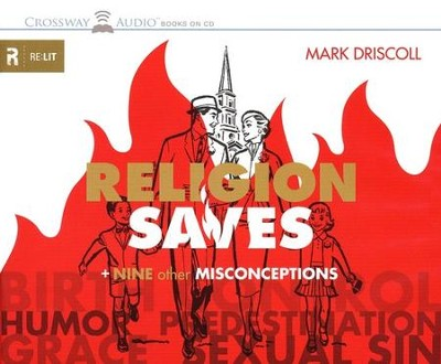 Religion Saves: And Nine Other Misconceptions, Audio Book  -     By: Mark Driscoll