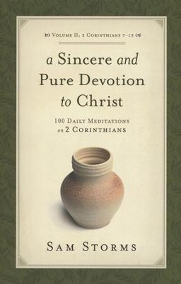 A Sincere and Pure Devotion to Christ: 100 Daily Meditations on 2 Corinthians (Vol. 2)  -     By: Sam Storms
