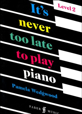 It's Never Too Late to Play Piano, Level 2  -     By: Pam Wedgwood
