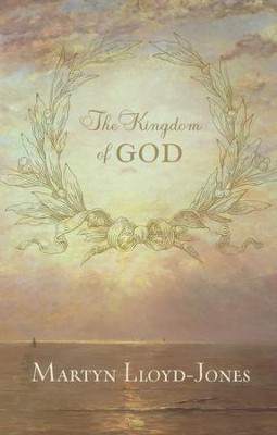 The Kingdom of God  -     By: D. Martin Lloyd-Jones