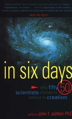 In Six Days: Why Fifty Scientists Choose to Believe in Creation  -     Edited By: John Ashton     By: Edited by John F. Ashton, Ph.D.